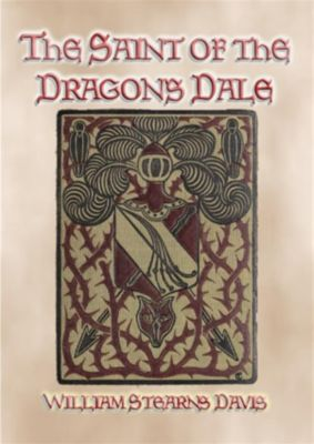 THE SAINT OF THE DRAGON'S DALE - Medieval Action and Adventure, William S Davis