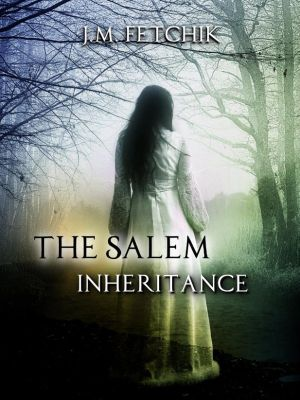 The Salem Inheritance Series: The Salem Inheritance (The Salem Inheritance Series, #1), J. M. Fetchik