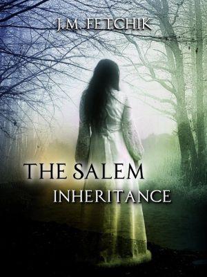 The Salem Inheritance Series: The Salem Inheritance (The Salem Inheritance Series, #1), J. M. Fetchik