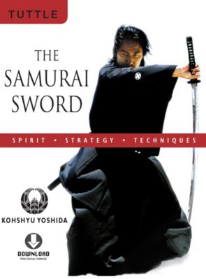 The Samurai Sword: Spirit * Strategy * Techniques, Kohshyu Yoshida