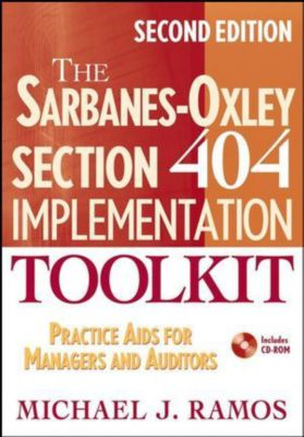 The Sarbanes-Oxley Section 404 Implementation Toolkit, w. CD-ROM, Michael J. Ramos