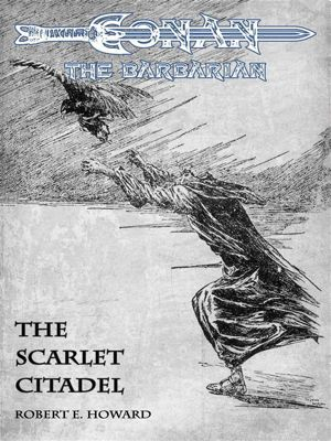 The Scarlet Citadel - Conan the Barbarian, Robert E. Howard