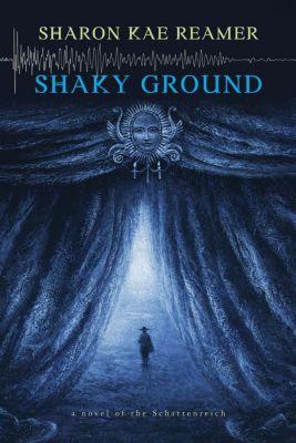 The Schattenreich: Shaky Ground (The Schattenreich, #2), Sharon Kae Reamer