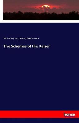 The Schemes of the Kaiser, John Otway Percy Bland, Juliette Adam