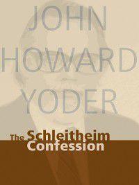 The Schleitheim Confession, John Howard Yoder