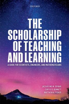 The Scholarship of Teaching and Learning, Curtis Bennett, Jacqueline Dewar, Matthew A. Fisher