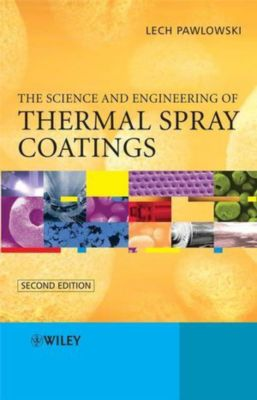 The Science and Engineering of Thermal Spray Coatings, Lech Pawlowski