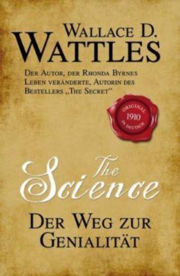 The Science - Der Weg zur Genialität - Wallace D. Wattles |