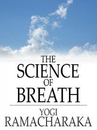 The Science of Breath, YOGI RAMACHARAKA