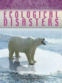 The Science of Catastrophe: Ecological Disasters, Steve Parker, David West