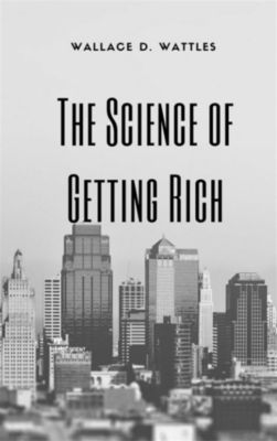 The Science of Getting Rich, Wallace D. Wattles