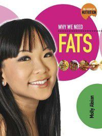 The Science of Nutrition: Why We Need Fats, Molly Aloian