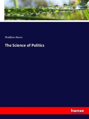 The Science of Politics, Sheldon Amos