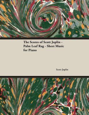 The Scores of Scott Joplin - Palm Leaf Rag - Sheet Music for Piano, Scott Joplin