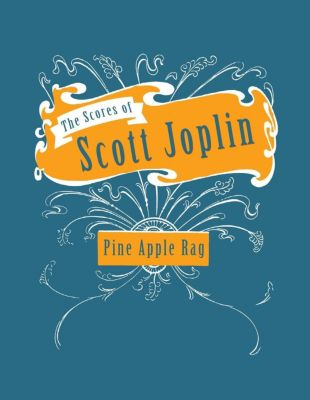 The Scores of Scott Joplin - Pine Apple Rag - Sheet Music for Piano, Scott Joplin