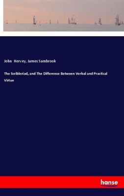 The Scribleriad, and The Difference Between Verbal and Practical Virtue, John Hervey, James Sambrook