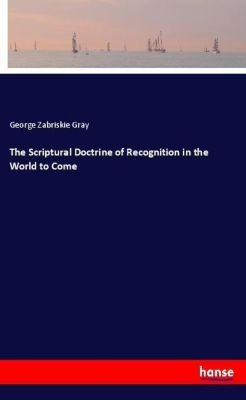 The Scriptural Doctrine of Recognition in the World to Come, George Zabriskie Gray