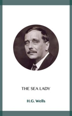 The Sea Lady, H.G. Wells