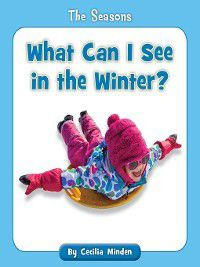 The Seasons: What Can I See in the Winter?, Cecilia Minden