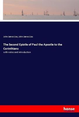 The Second Epistle of Paul the Apostle to the Corinthians, John James Lias