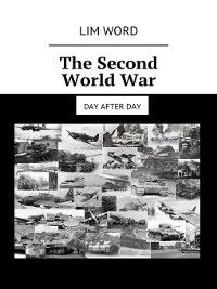 The Second WorldWar. Day afterday, Lim Word