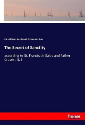 The Secret of Sanctity, Ella McMahon, Jean Crasset, St. Francis de Sales