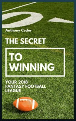 The Secret to Winning your 2018 Fantasy Football League, Anthony Ceder