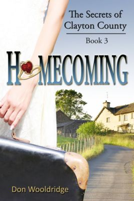 The Secrets of Clayton County Trilogy: Homecoming: Vol. 3, Don Wooldridge