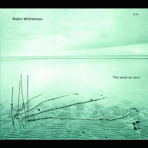 The seed-at-zero, Robin Williamson