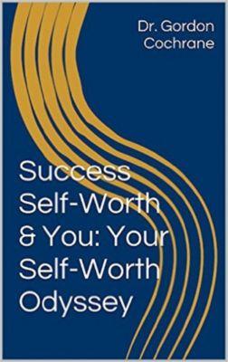 The Self-Worth Odyssey: Personal Change with Self-Psychology, Dr. Gordon Cochrane