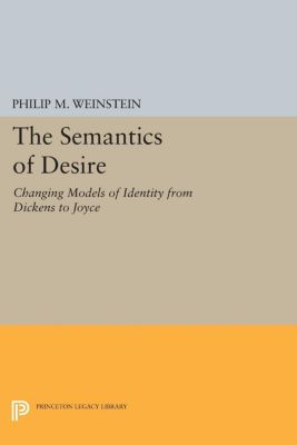 The Semantics of Desire, Philip M. Weinstein