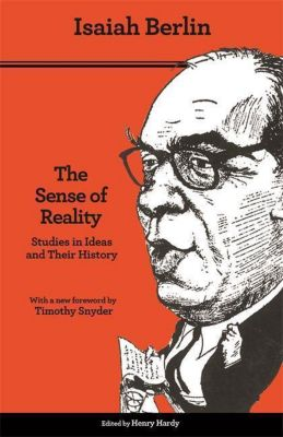 The Sense of Reality - Studies in Ideas and Their History, Isaiah Berlin, Henry Hardy, Timothy Snyder