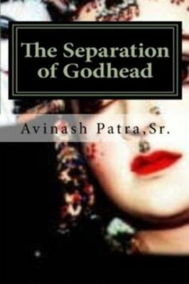 The Separation of Godhead, Avinash Patra