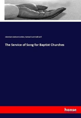 The Service of Song for Baptist Churches, Adoniram Judson Gordon, Samuel Lunt Caldwell