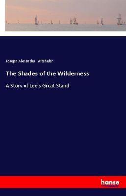 The Shades of the Wilderness, Joseph Alexander Altsheler