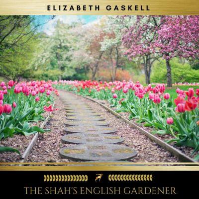 The Shah's English Gardener, Elizabeth Gaskell