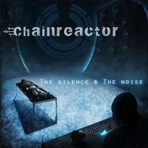 The Silence & The Noise, Chainreactor