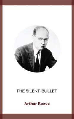 The Silent Bullet, Arthur Reeve