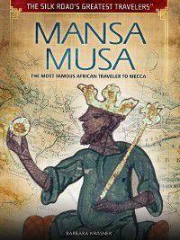 The Silk Road's Greatest Travelers: Mansa Musa, Barbara Krasner