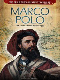 The Silk Road's Greatest Travelers: Marco Polo, Jason Porterfield