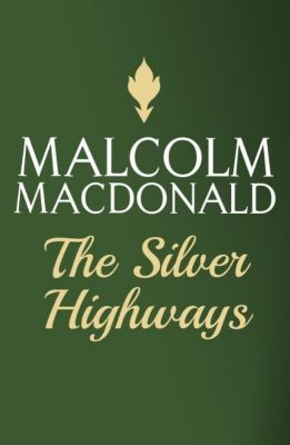 The Silver Highways, Malcolm MacDonald