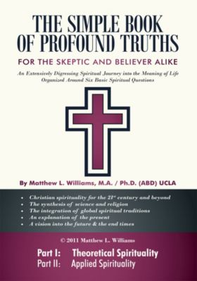 The Simple Book of Profound Truths, Matthew L. Williams  M.A.  Ph.D.