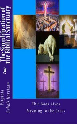 The Simplification of the Biblical Sanctuary Part 1, Virginia Echols-Harrison