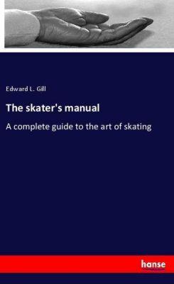 The skater's manual, Edward L. Gill