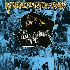 The Slaughterhouse Tapes, Slaughter & The Dogs