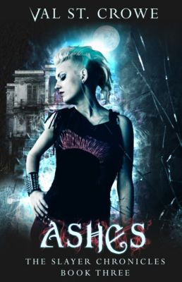 The Slayer Chronicles: Ashes, Val St. Crowe