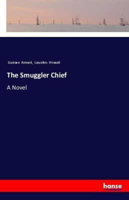 The Smuggler Chief, Gustave Aimard, Lascelles Wraxall