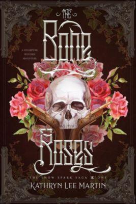 The Snow Spark Saga: The Bone Roses, Kathryn Lee Martin