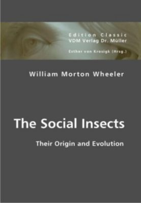 The Social Insects, William Morton Wheeler