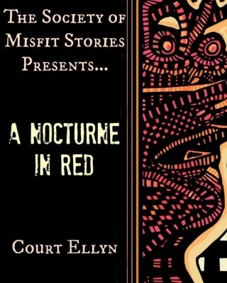The Society of Misfit Stories Presents…A Nocturne in Red, Court Ellyn